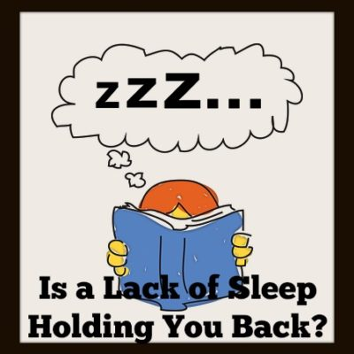 Is a Lack of Sleep Holding You Back?